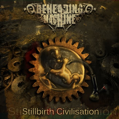 Beheading Machine - Stillbirth Civilisation (2009)