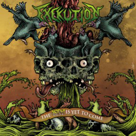 Exekution - The Worst Is Yet To Come