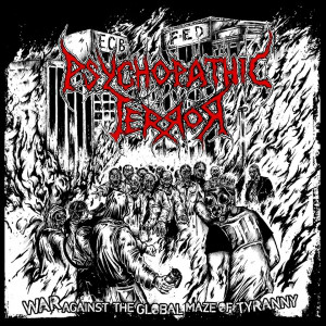Psychopathic Terror - War Against The Global Maze Of Tyranny