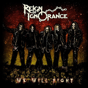 Reign Of Ignorance - We Will Fight