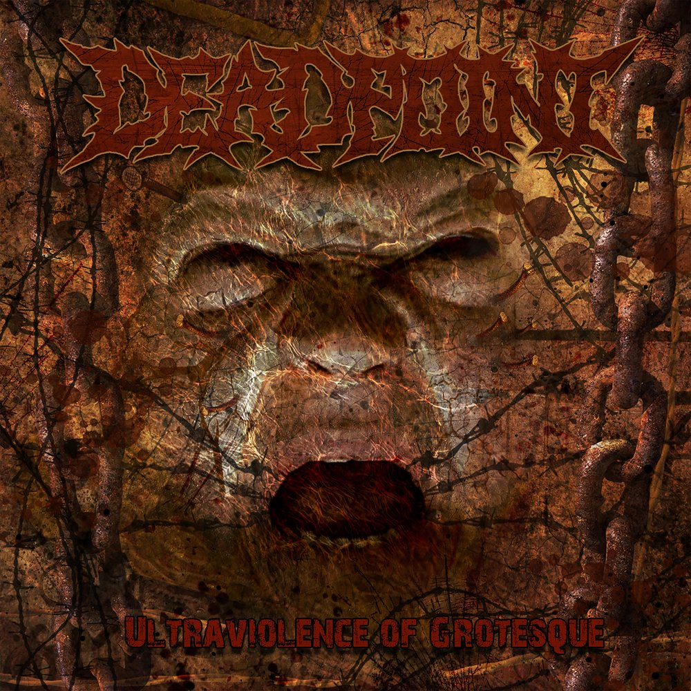 DeadPoint - Ultraviolence Of Grotesque (2017)
