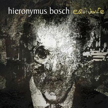 Hieronymus Bosch - Equivoke (2008/ 2017)