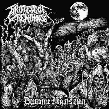 Grotesque Ceremonium - Demonic Inquisition (2016)