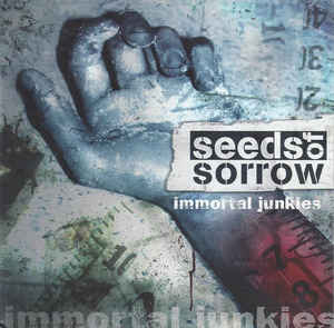 Seeds Of Sorrow - Immortal Junkies