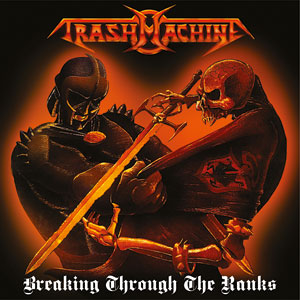 Trashmachine - Breaking Through The Ranks
